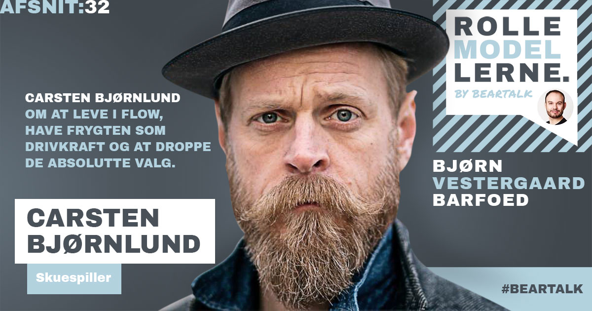 #32 Carsten Bjørnlund: om at leve i flow, have frygten som drivkraft og at droppe de absolutte valg.