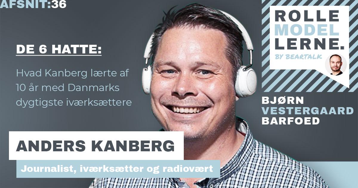 #36 Anders Kanberg – De 6 hatte: Hvad Kanberg lærte af 10 år med Danmarks dygtigste iværksættere
