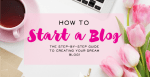 How to Start a Blog - The Step-By-Step Ultimate Guide