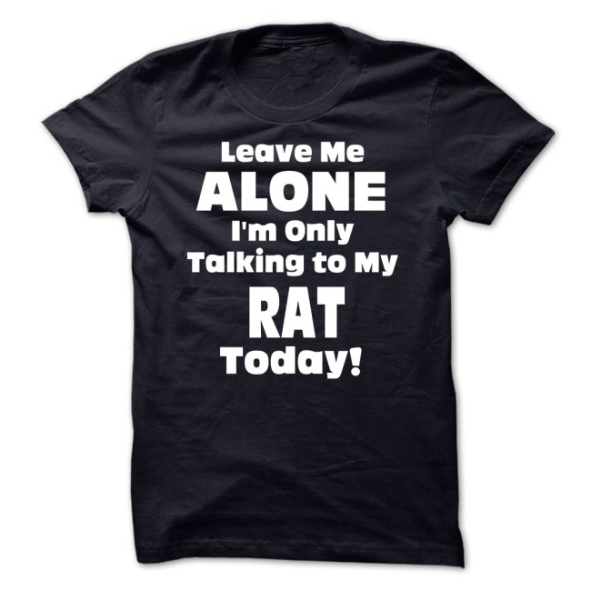 Leave Me Alone I'm Only Talking To My Rat Today! - Funny Tshirts