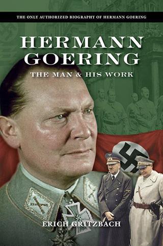 Hermann Goering: The Man & His Work