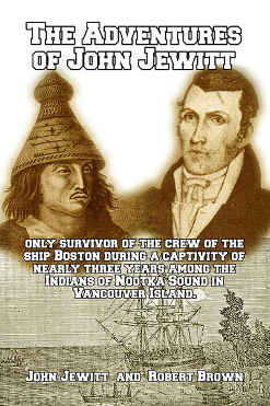 The Adventures of John Jewitt: The Only Survivor of the Crew of the Ship Boston