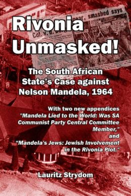 Rivonia Unmasked! The South African State's Case Against Nelson Mandela, 1964