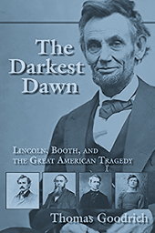 The  Darkest Dawn: Lincoln, Booth & the Great American Tragedy