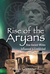 Rise of the Aryans: How Ancient Whites Influenced  and Established Global Civilization