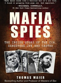 Mafia Spies:  The Inside Story of the CIA, Gangsters, JFK and Castro