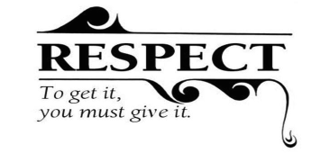 Respect: To get it, you must give it