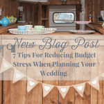 7 Tips For Reducing Budget Stress When Planning Your Wedding