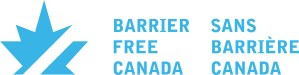 Barrier Free Canada Logo. Image of a light blue maple leaf with a white diagonal section of the leaf missing, giving the appearance of a circle with a line through it that bans what is on the inside. This maple leaf is intended to ban inaccessibility. To the right of the light blue maple leaf are the words, 'Barrier Free Canada' and 'Sans Barriere Canada'. Welcome to Barrier Free Canada.