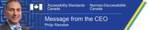 Accessibility Standards Canada. Message from the CEO. Philip Rizcallah.