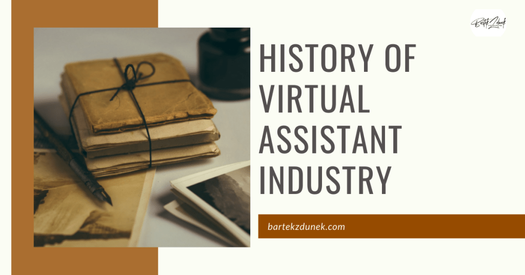 The History of the Virtual Assistant Industry.