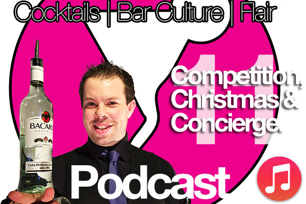 BartenderHQ Podcast 11: Competitions, Christmas & Concierge.