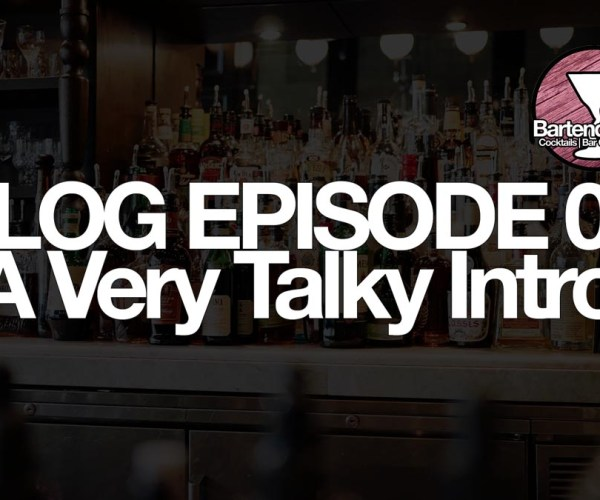 A Very Talky Intro… | BartenderHQ Vlog 00