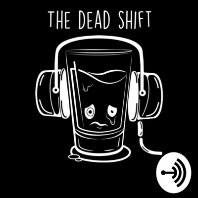 The Dead Shift Podcast