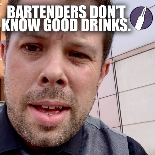 Bartenders don't know what drinks are good.