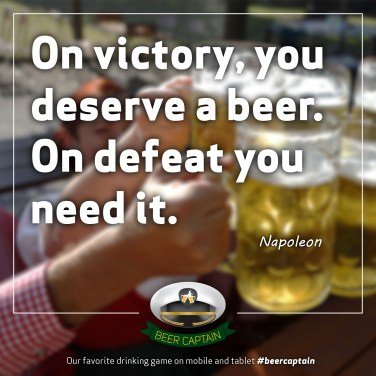 Beer Quote: On Victory, you derserve a beer. On defeat you need it. (Napoleon)