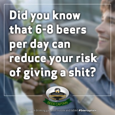 Beer Quote: Did you know that 6-8 beers per day can reduce your risk of giving a shit?