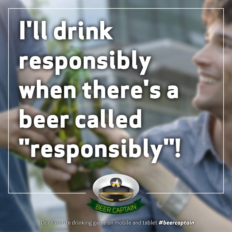 """Beer Quote: I'll drink responsibly when there's a beer called """"Responsibly""""!"""