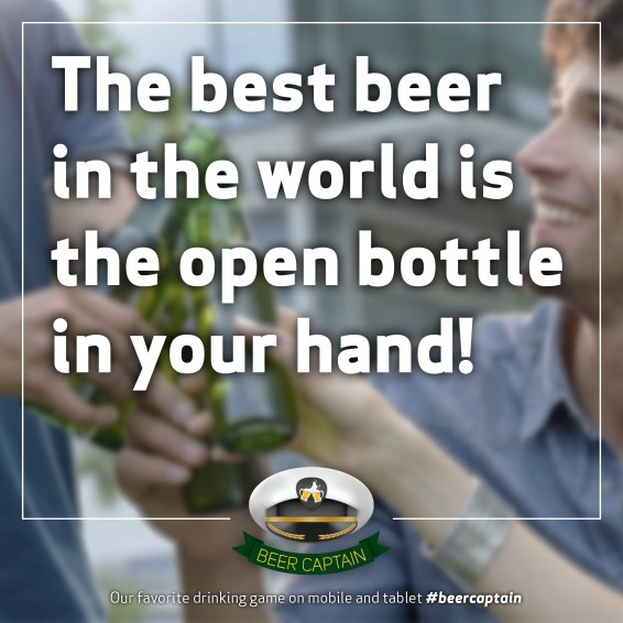 Beer Quote: The best beer in the World is the open bottle in your hand!