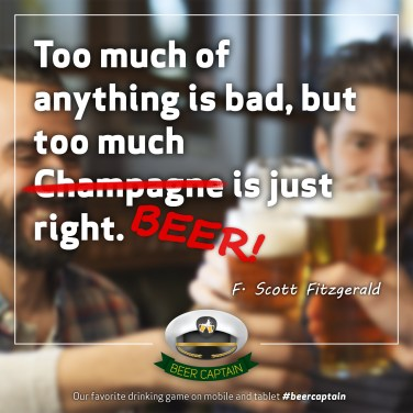 Beer Quote: Too much of anything is bad, but too much champagne is just right. (F. Scott Fitzgerald)