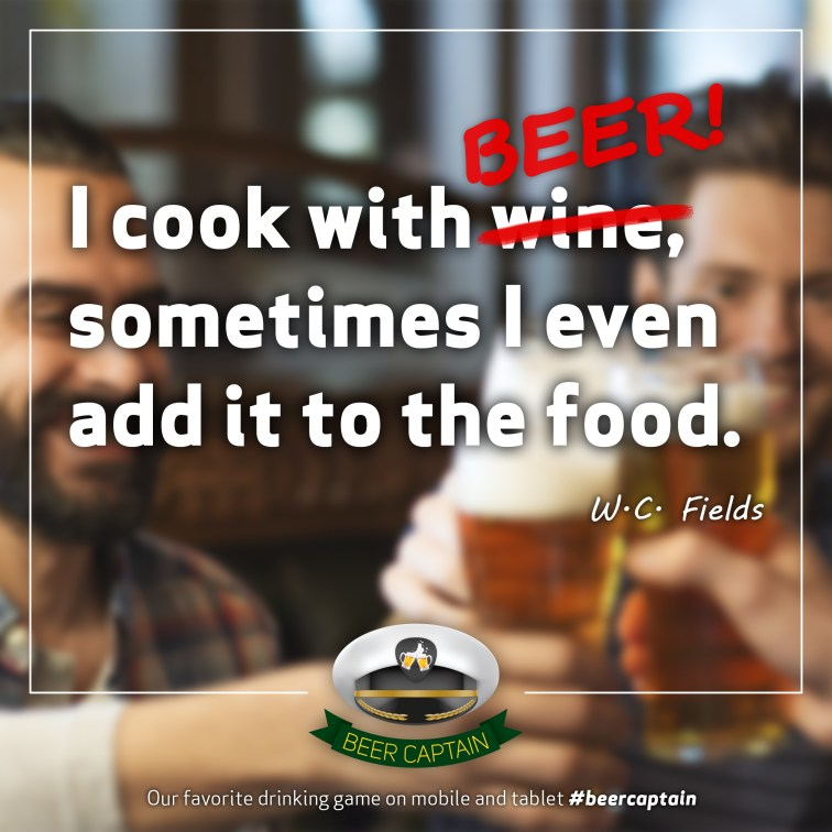 Beer Quote: I Cook with wine, somtimes I even ad it to the food. (W. C. Fields)