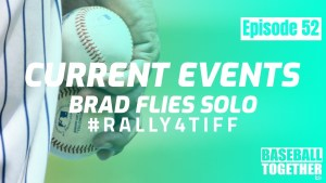 Podcast Episode Fifty-Two: MLB Current Events (Brad Flies Solo)