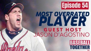 Podcast Episode Fifty-Four: Most Overrated MLB Players