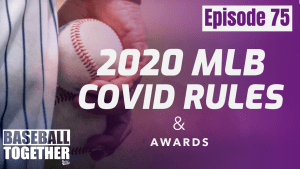 Podcast Episode Seventy-Five: 2020 MLB COVID Rules