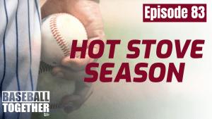Episode Eighty-Three: MLB Hot Stove Season