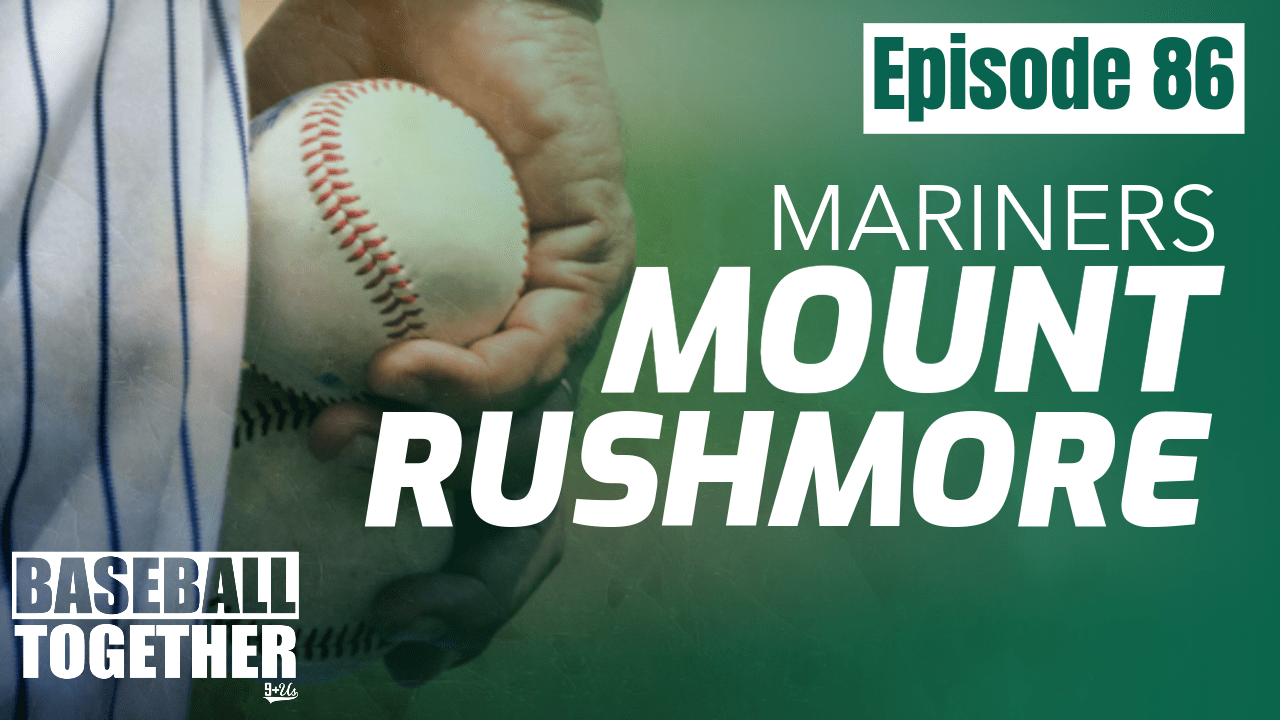 Episode Eighty-Six: Seattle Mariners Mount Rushmore
