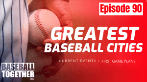 Podcast Episode Ninety: Best Baseball Cities in America