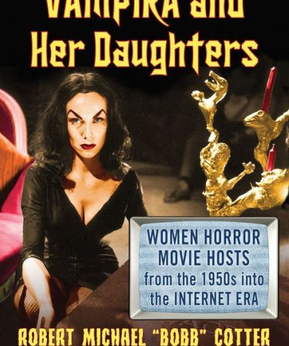 "THE BASEMENT BOOKSHELF: ""Vampira and Her Daughters"" by Robert Michael ""Bobb"" Cotter"