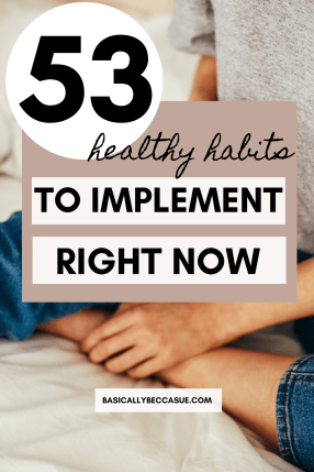 Here are 53 insanely healthy habits to add to your life today!
