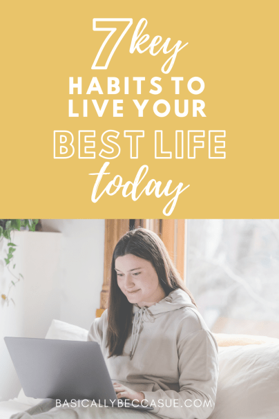 Are you looking for habits to live your best life? These are super helpful and have changed the game for me!