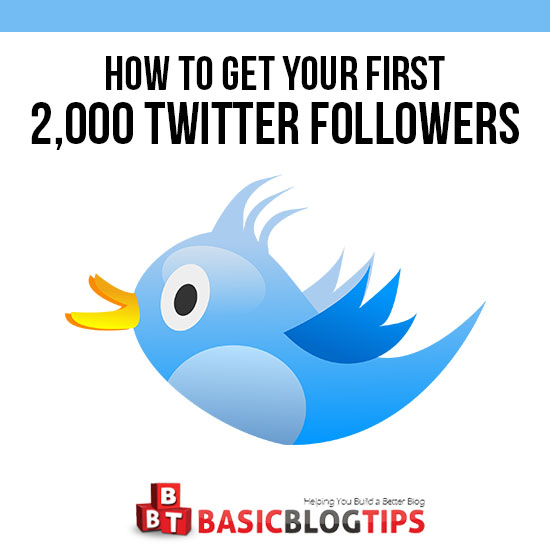 How To Get Your First 2,000 Twitter Followers | Basic Blog Tips