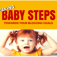 Take Baby Steps Towards Your Blogging Goals For Success