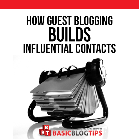 HOW TO: Build Influential Contacts Through Guest Blogging | Basic Blog Tips