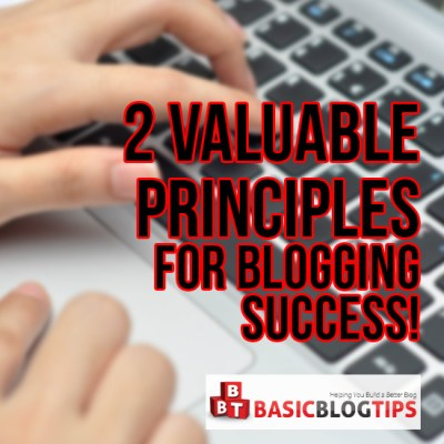 2 Valuable Principles for Blogging Success