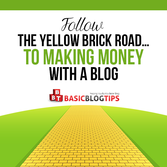 Follow the Yellow Brick Road to Making Money With a Blog