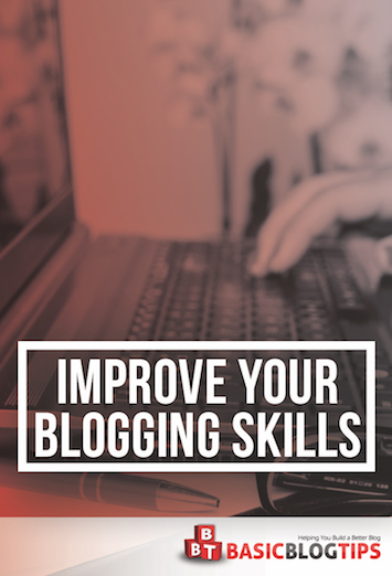 4 Tips to Improve Your Blogging Skills