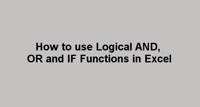 How to use Logical AND, OR and IF Functions in Excel