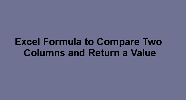 Excel Formula to Compare Two Columns and Return a Value