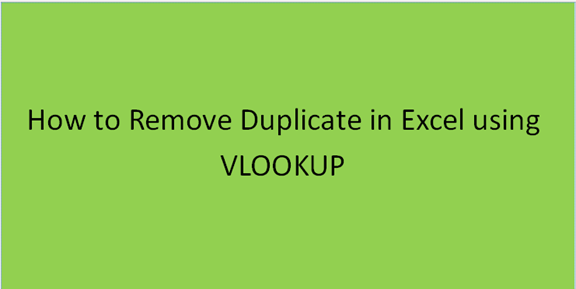 How to Remove Duplicates in Excel Using Vlookup