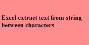 Read more about the article Excel extract text from string between characters