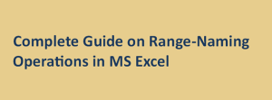 Complete Guide on Range-Naming Operations in MS Excel
