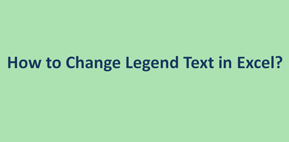 How to Change Legend Text in Excel?