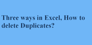 Three ways in Excel, How to delete Duplicates?
