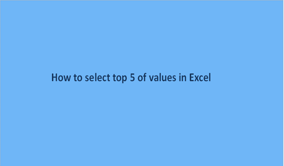 How to select top 5 of values in Excel