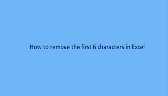You are currently viewing How to remove the first 6 characters in Excel
