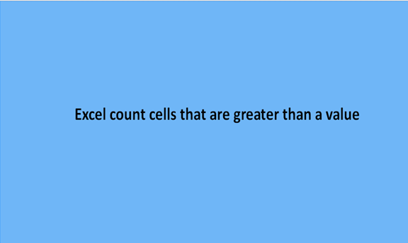 How to count cells that are greater than a value in Excel